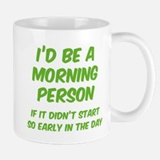 I'd be e Morning Person Mug