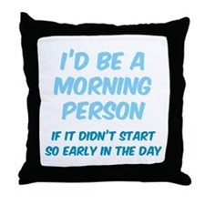 I'd be e Morning Person Throw Pillow