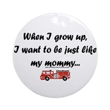 """""""When I grow up, be like mommy"""" Firefighter Orname"""
