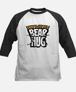I want to give you a bear hug Tee