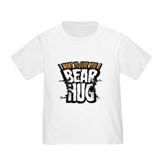 I want to give you a bear hug T