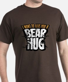 I want to give you a bear hug T-Shirt