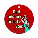God Told Me To Hate You Round Ornament
