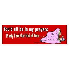 You'd All Be in My Prayers Sticker (Bumper)