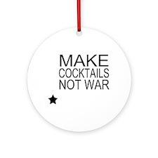 Make Cocktails Not War Ornament (Round)