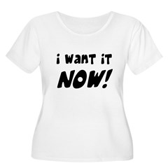 I want it now! T-Shirt