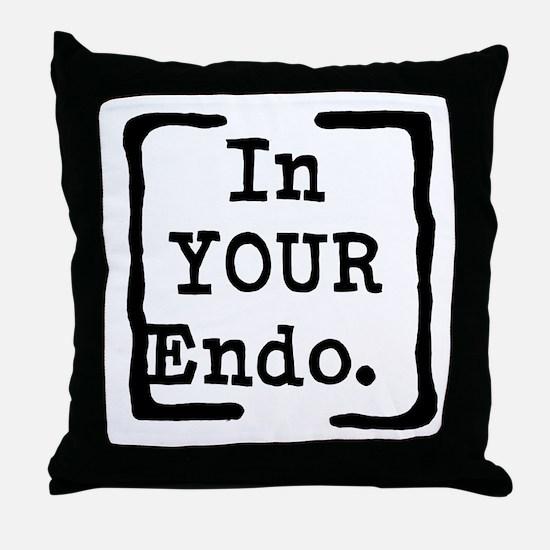 In Your Endo Throw Pillow