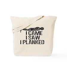 I Came, I Saw, I Planked Tote Bag