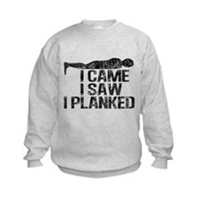 I Came, I Saw, I Planked Sweatshirt