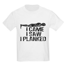I Came, I Saw, I Planked T-Shirt