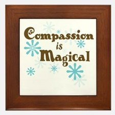 Compassion is Magical Framed Tile