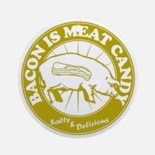 Bacon Is Meat Candy Ornament (Round)
