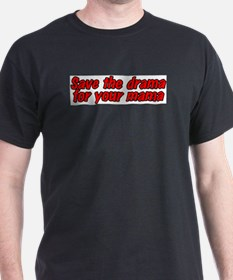 Save the drama for your mama Black T-Shirt