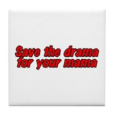Save the drama for your mama Tile Coaster