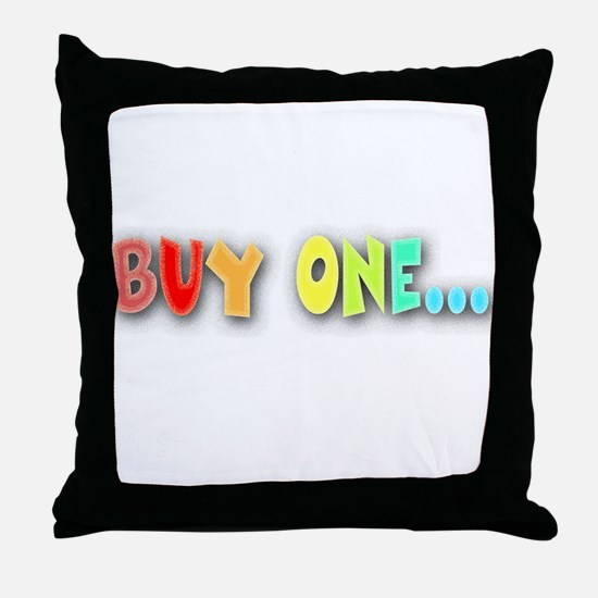 Buy One... Throw Pillow