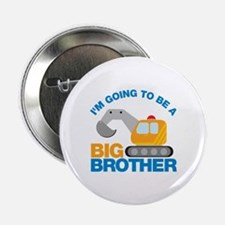 """Excavator Going to be a Big Brother 2.25"""" Button"""