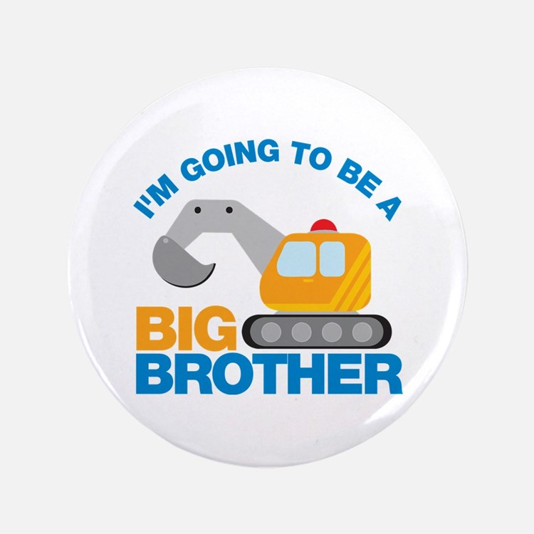 """Excavator Going to be a Big Brother 3.5"""" Button"""