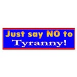 No to Tyranny Bumper Sticker