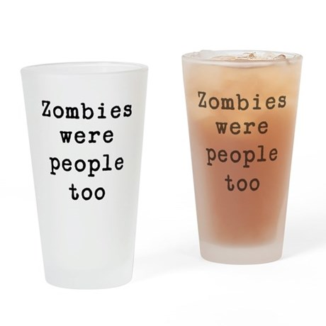 Zombies were people too Drinking Glass