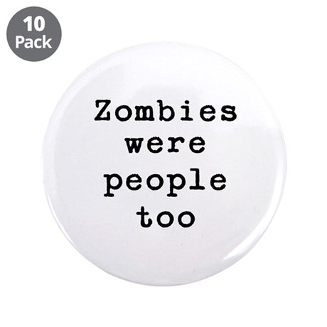 """Zombies were people too 3.5"""" Button (10 pack)"""