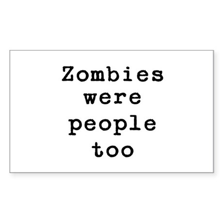 Zombies were people too Sticker (Rectangle)