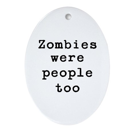 Zombies were people too Ornament (Oval)
