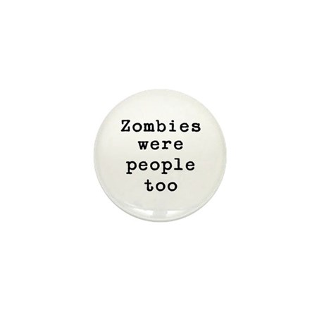 Zombies were people too Mini Button (10 pack)
