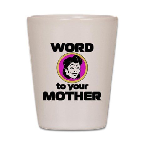 "Retro ""Word To Your Mother"" Shot Glass"