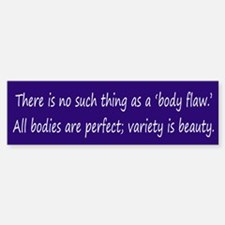 bumpersticker -- no such thing as a body flaw