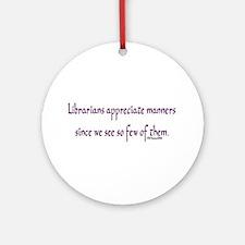 Librarians appreciate manners Ornament (Round)