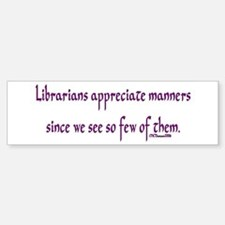 Librarians appreciate manners Bumper Bumper Bumper Sticker