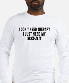 I DON'T NEED THERAPY. I JUST NEED MY BOAT Long Sle