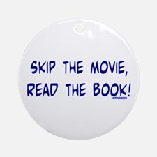 Skip the Movie, Read the Book Ornament (Round)