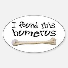 I found this humerus Sticker (Oval)