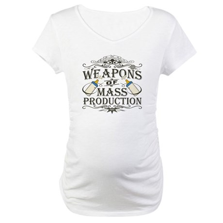 Weapons of Mass Production Maternity T-Shirt