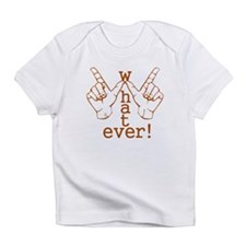 Funny Whatever Who Cares Infant T-Shirt