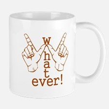 Funny Whatever Who Cares Mug