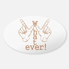 Funny Whatever Who Cares Sticker (Oval)