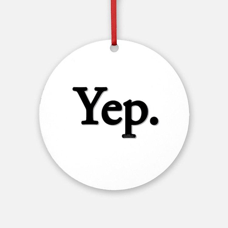 Yep. Ornament (Round)