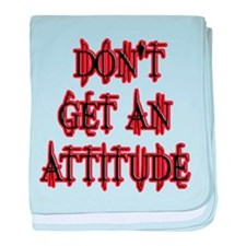 Dont Get An Attitude baby blanket