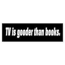 TV is gooder than books bumper sticker