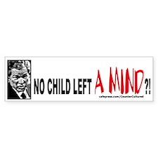 no child left A MIND?! Bumper Bumper Sticker