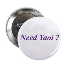 """Need Yaoi? 2.25"""" Button"""