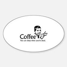Coffee - You can sleep when .. Sticker (Oval)