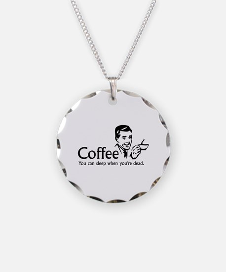 Coffee - You can sleep when .. Necklace