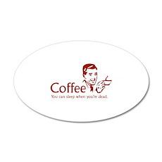 Coffee - You can sleep when .. 22x14 Oval Wall Pee