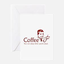 Coffee - You can sleep when .. Greeting Card