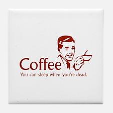 Coffee - You can sleep when .. Tile Coaster