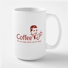 Coffee - You can sleep when .. Large Mug