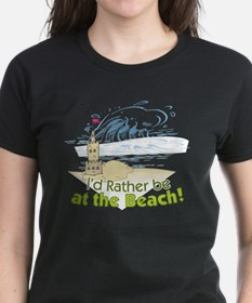 I'd rather be at the Beach! T-Shirt